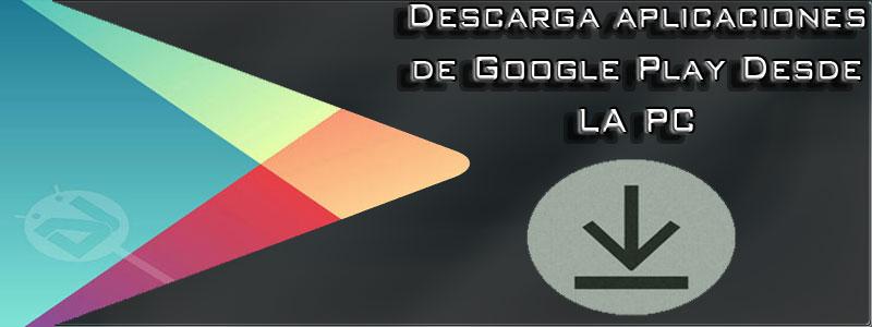 descargar aplicaciones de google play desde la pc